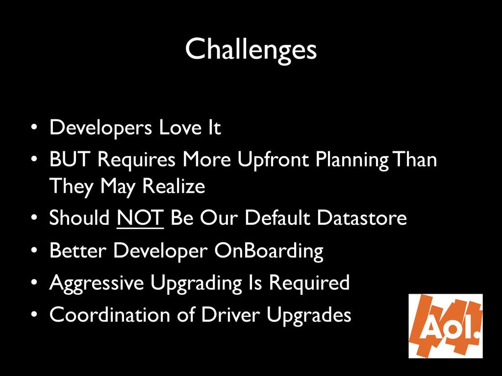 "Challenges"" • Developers Love It "" • BUT Requ..."