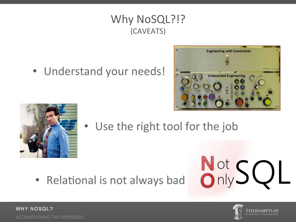 Why$NoSQL?!?$ (CAVEATS)$ • Use$the$right$tool$...