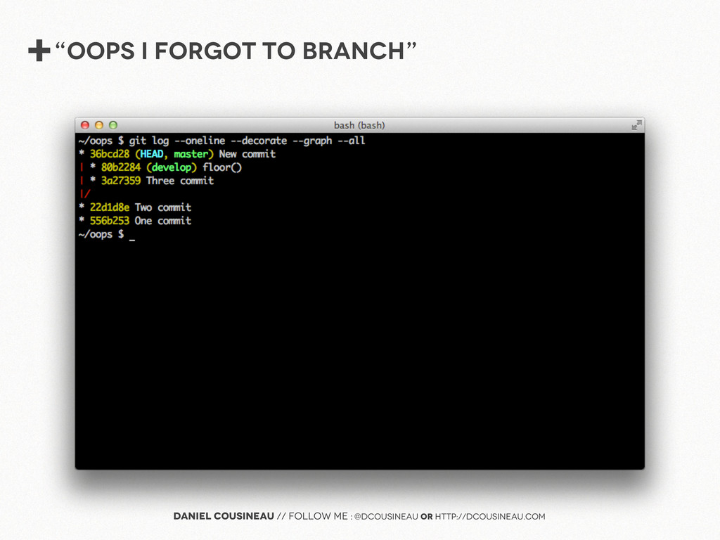 "+""Oops i forgot to branch"" Daniel Cousineau // ..."