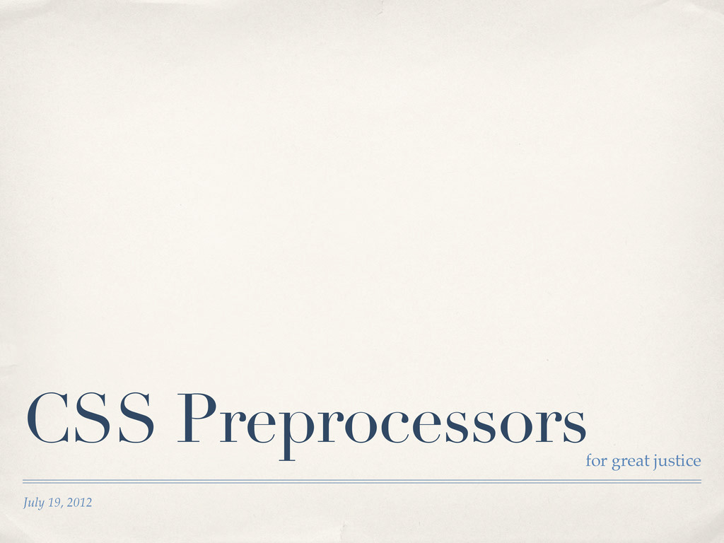 July 19, 2012 CSS Preprocessors for great justi...