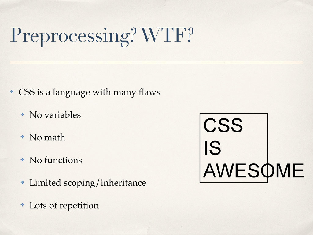 Preprocessing? WTF? ✤ CSS is a language with ma...