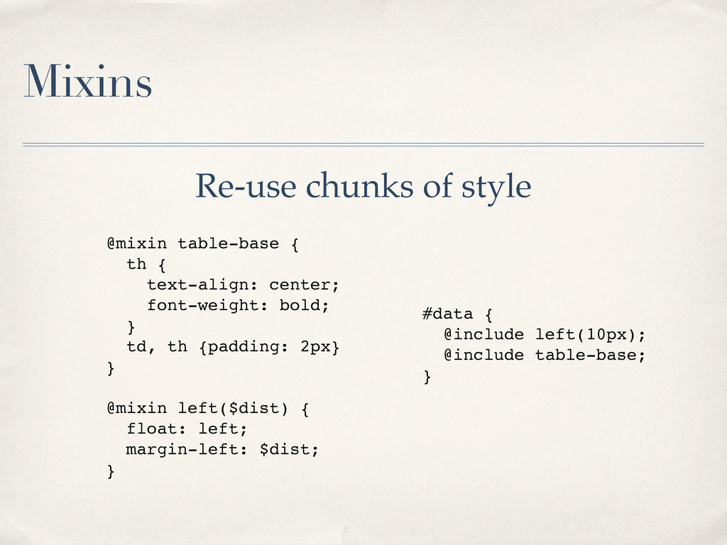 Mixins Re-use chunks of style @mixin table-base...