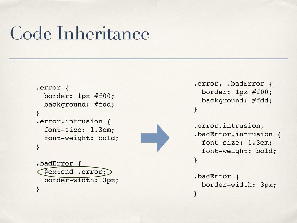 Code Inheritance .error { border: 1px #f00; bac...