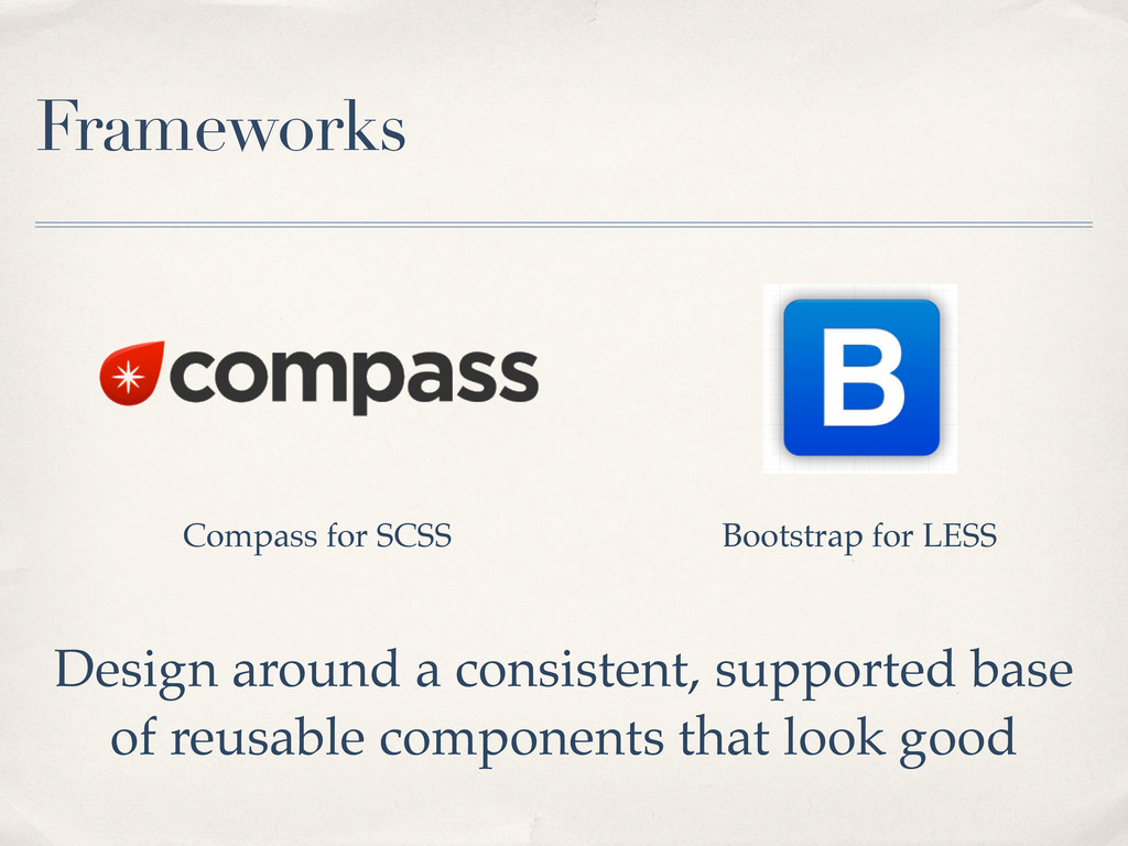 Frameworks Compass for SCSS Bootstrap for LESS ...