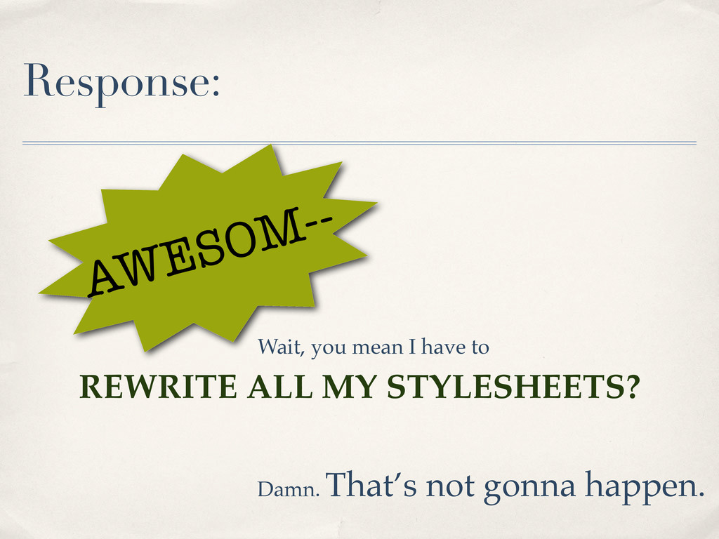 Response: AWESOM-- Wait, you mean I have to REW...