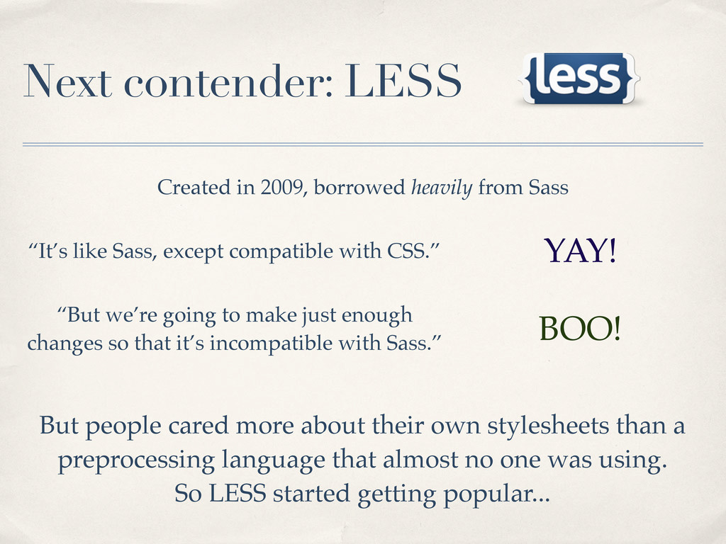 """Next contender: LESS """"It's like Sass, except co..."""