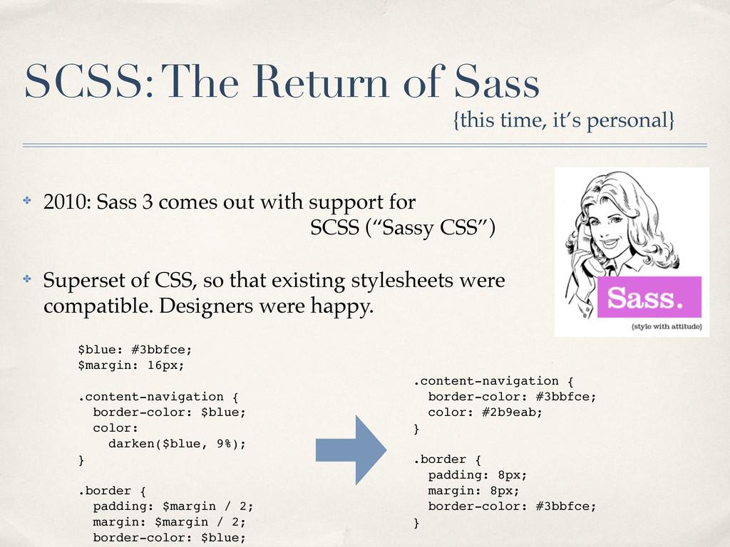 SCSS: The Return of Sass ✤ 2010: Sass 3 comes o...