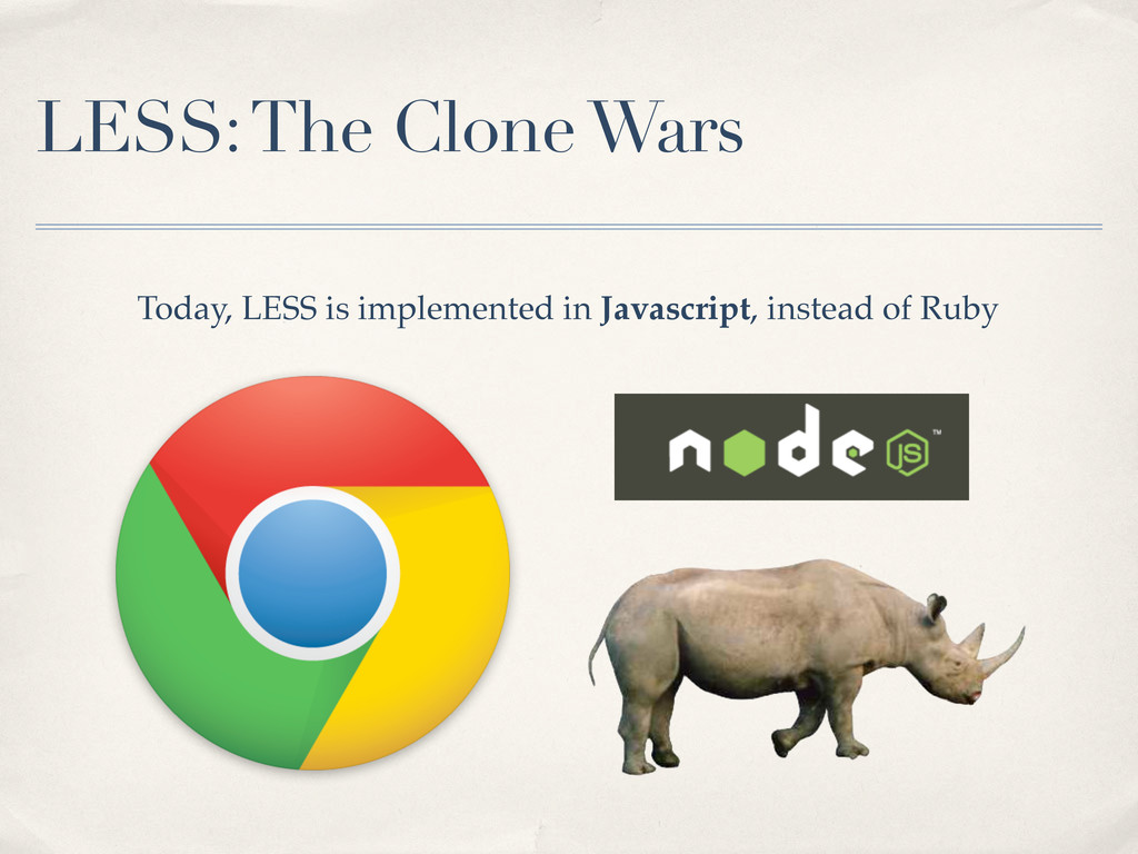 LESS: The Clone Wars Today, LESS is implemented...