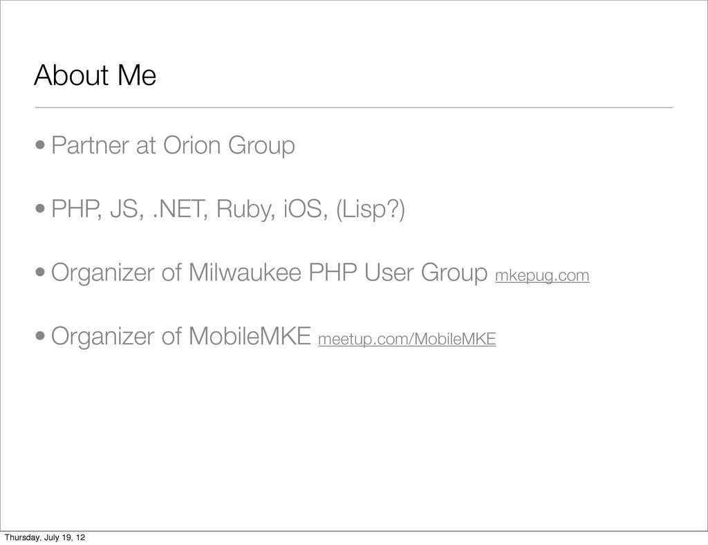 About Me • Partner at Orion Group • PHP, JS, .N...