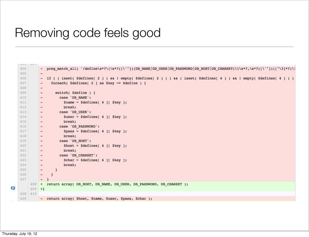 Removing code feels good Thursday, July 19, 12