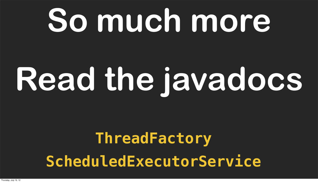 Read the javadocs ScheduledExecutorService So m...