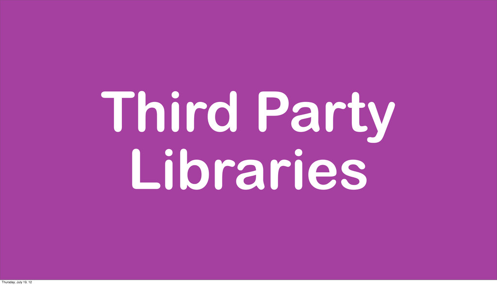 Third Party Libraries Thursday, July 19, 12
