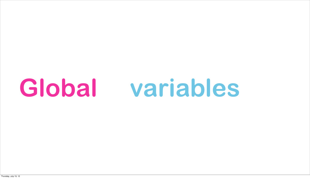 variables Global Thursday, July 19, 12