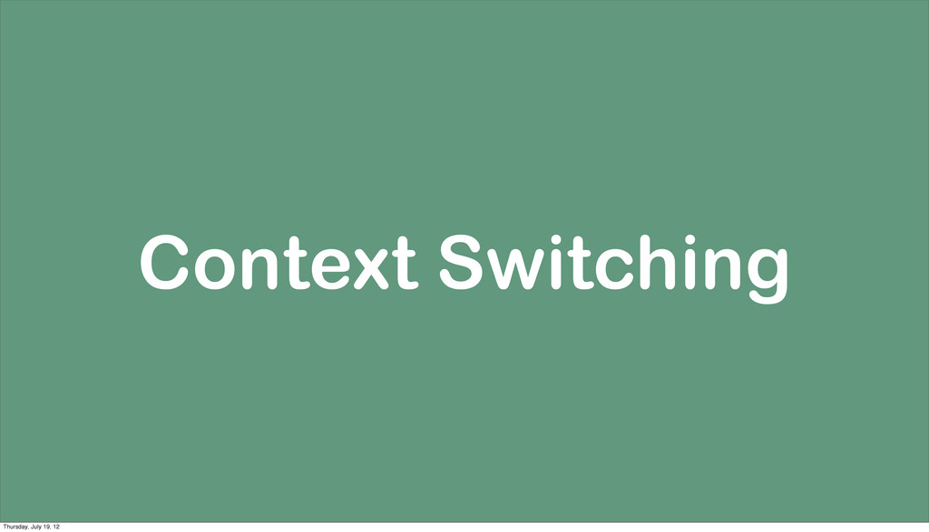 Context Switching Thursday, July 19, 12