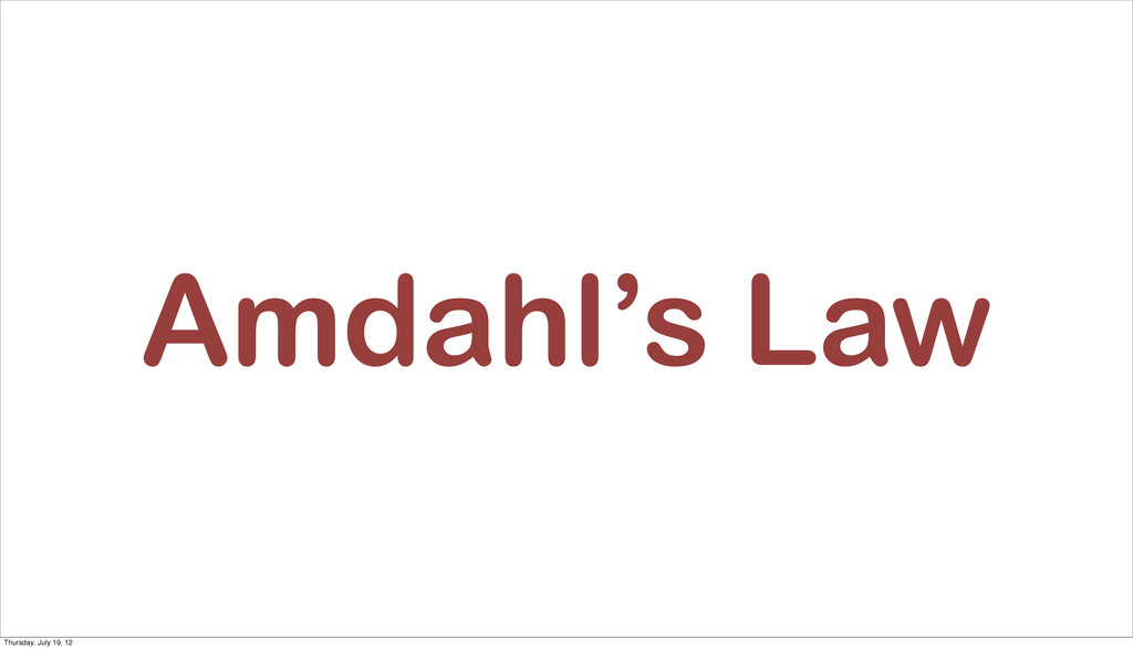 Amdahl's Law Thursday, July 19, 12