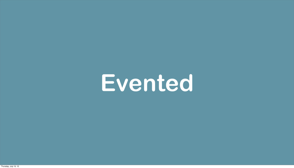 Evented Thursday, July 19, 12