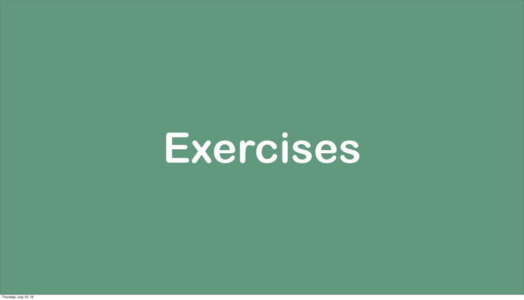 Exercises Thursday, July 19, 12