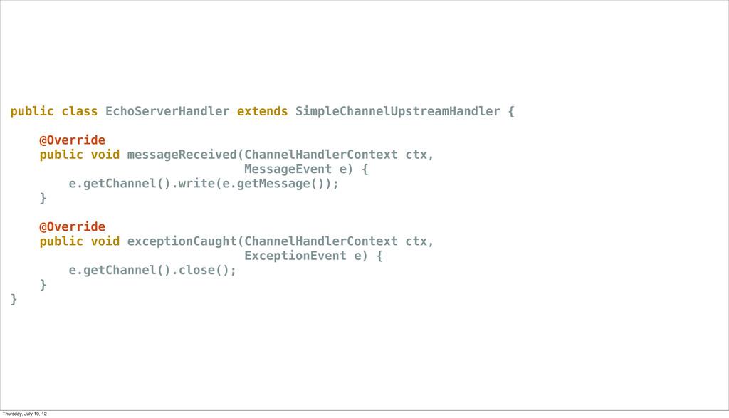 public class EchoServerHandler extends SimpleCh...