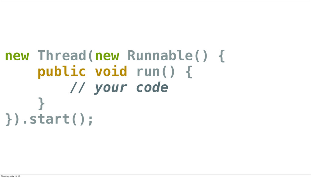 new Thread(new Runnable() { public void run() {...