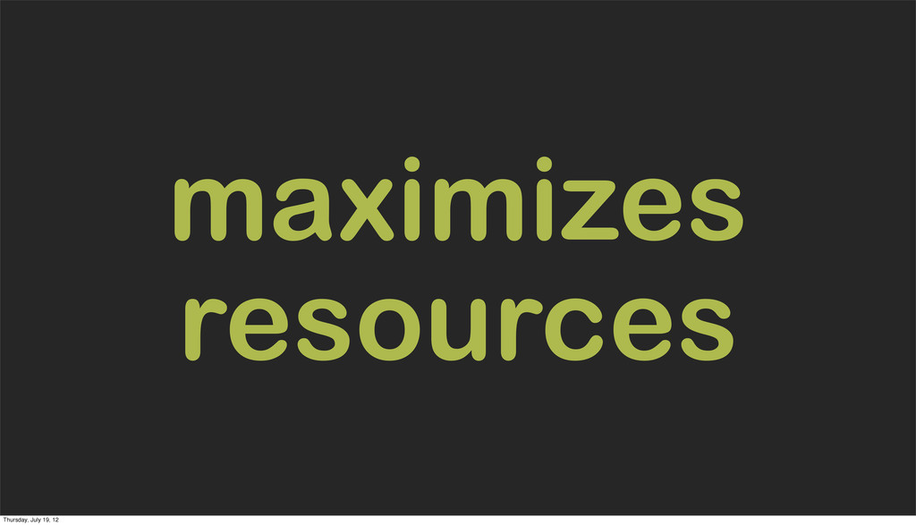 maximizes resources Thursday, July 19, 12