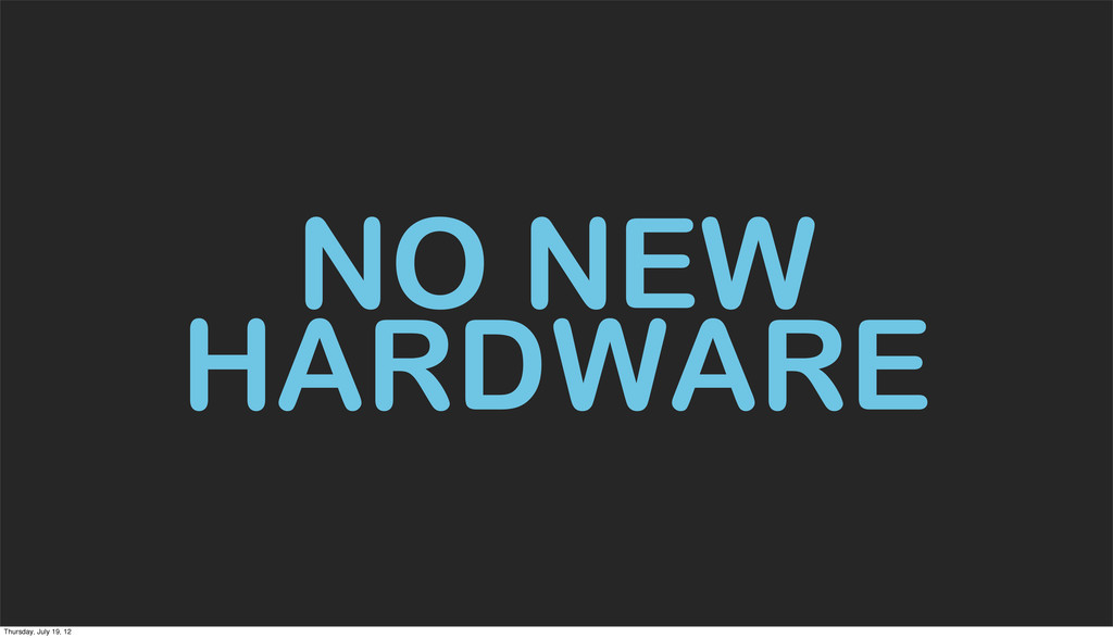 NO NEW HARDWARE Thursday, July 19, 12
