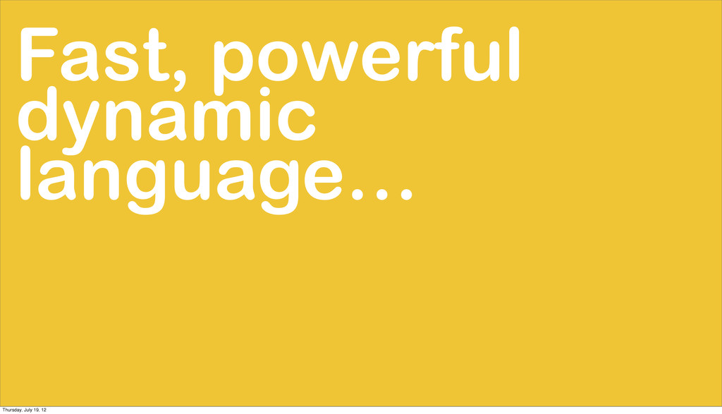 Fast, powerful dynamic language… Thursday, July...