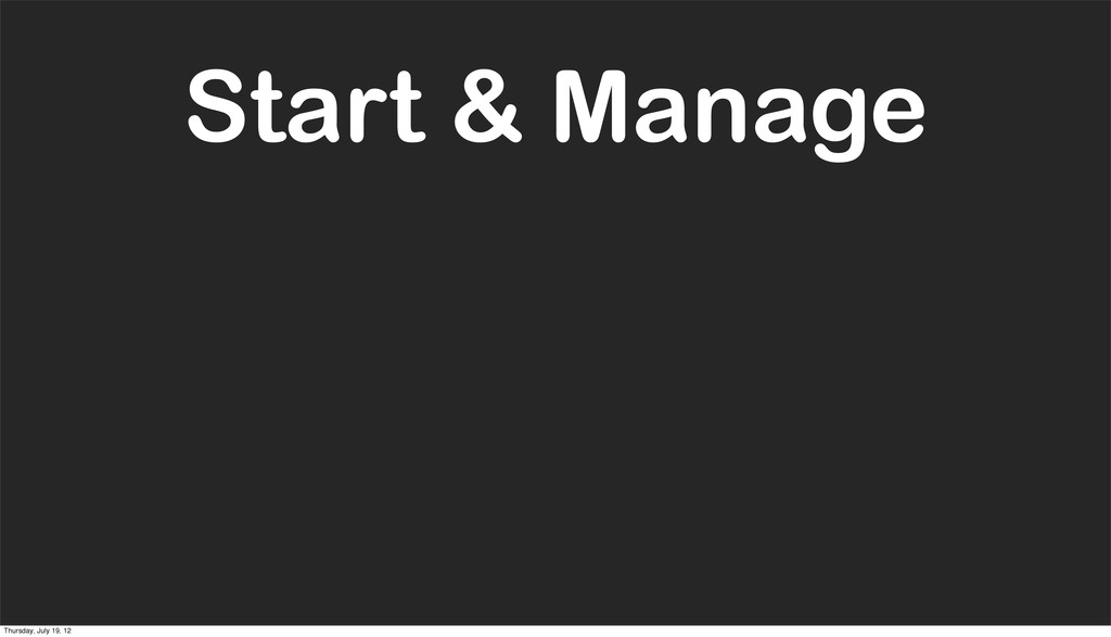 Start & Manage Thursday, July 19, 12