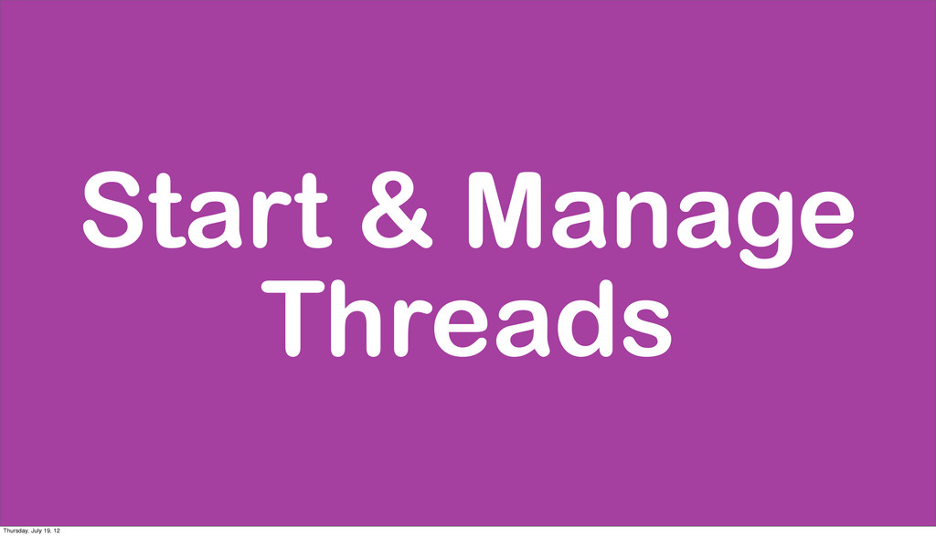 Start & Manage Threads Thursday, July 19, 12