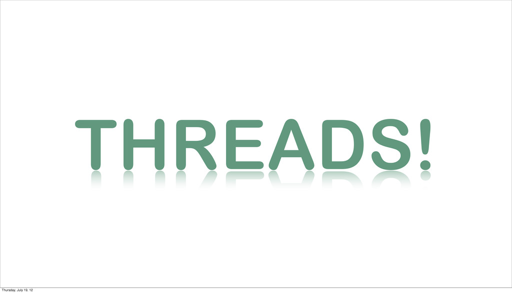 THREADS! Thursday, July 19, 12