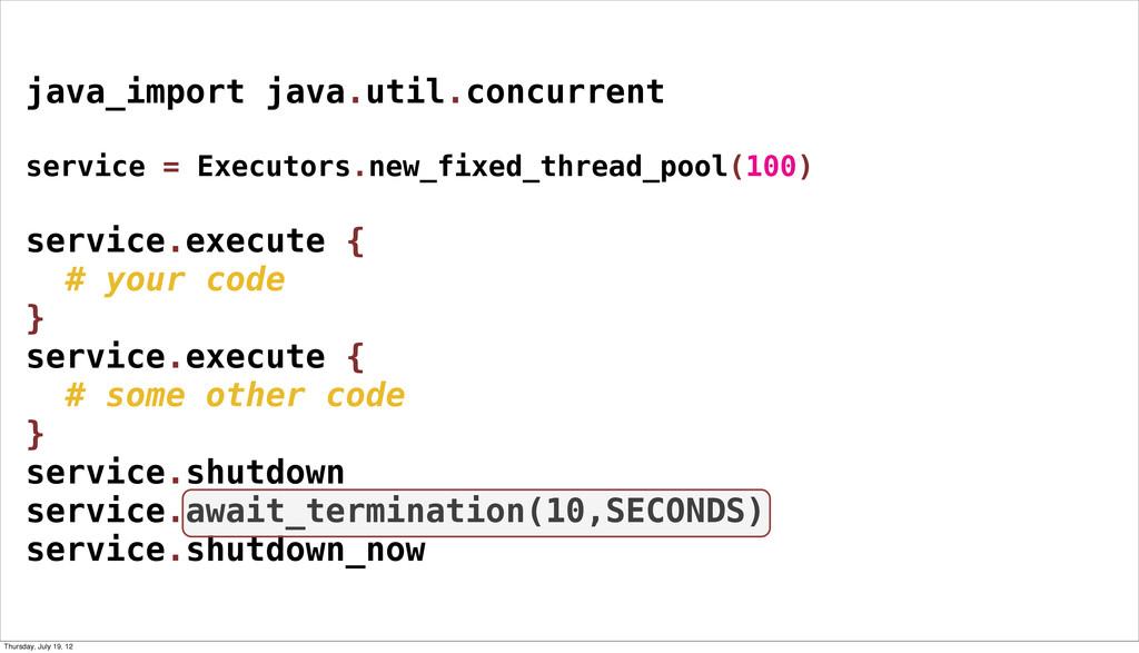 java_import java.util.concurrent service = Exec...