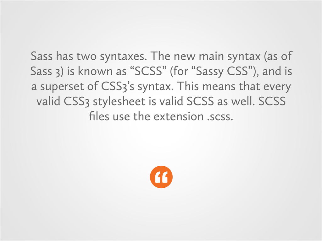 Sass has two syntaxes. The new main syntax (as ...
