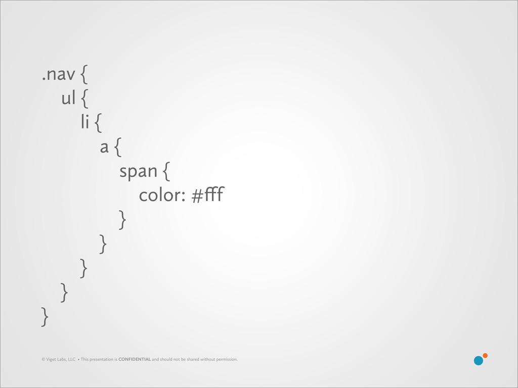 .nav { ul { li { a { span { color: #fff } } } } ...