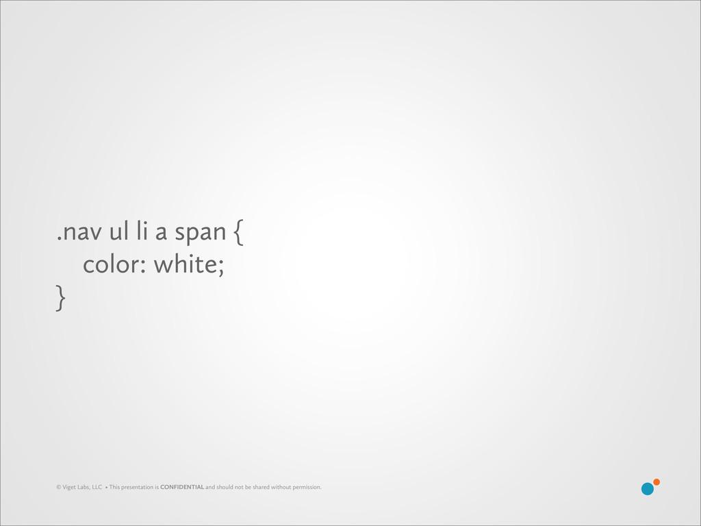 .nav ul li a span { color: white; } © Viget Lab...