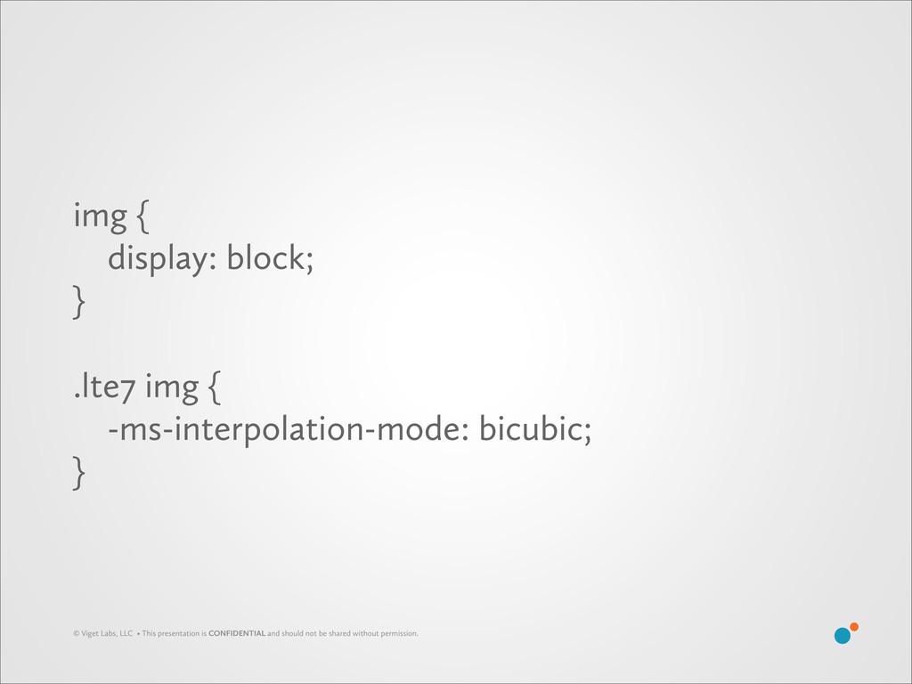 img { display: block; } .lte7 img { -ms-interpo...