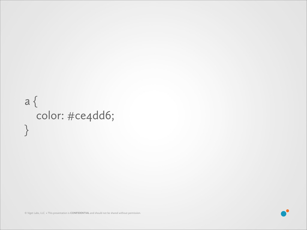 a { color: #ce4dd6; } © Viget Labs, LLC • This ...