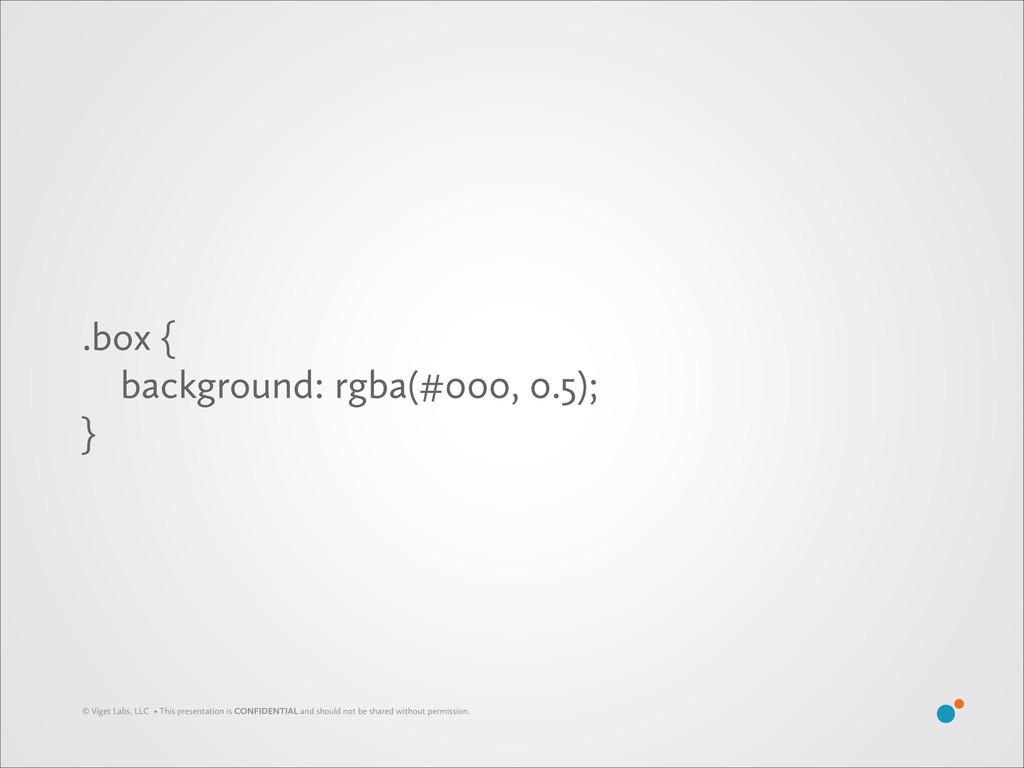 .box { background: rgba(#000, 0.5); } © Viget L...