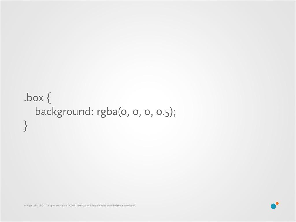 .box { background: rgba(0, 0, 0, 0.5); } © Vige...