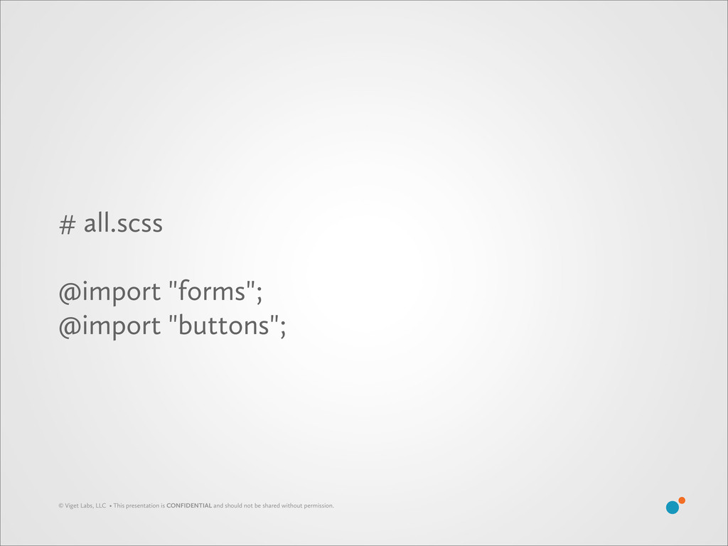 "# all.scss @import ""forms""; @import ""buttons""; ..."