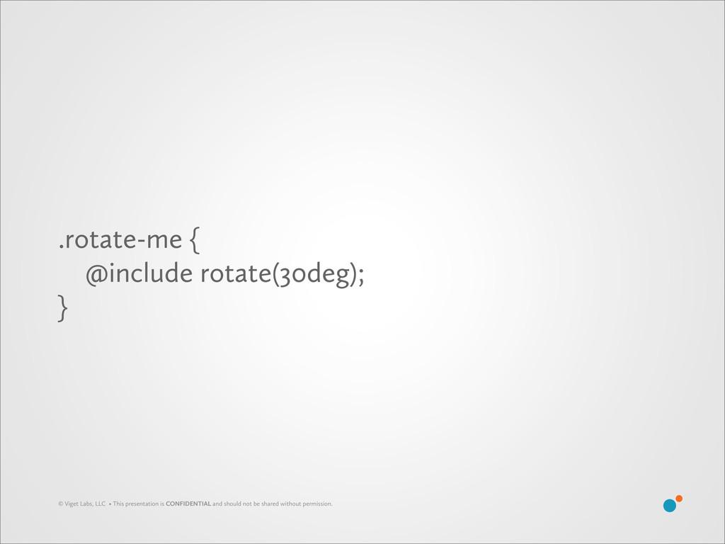 .rotate-me { @include rotate(30deg); } © Viget ...