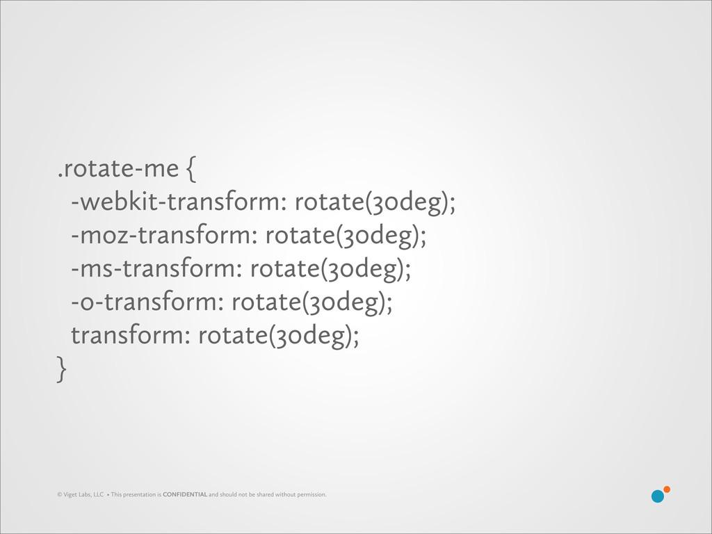 .rotate-me { -webkit-transform: rotate(30deg); ...