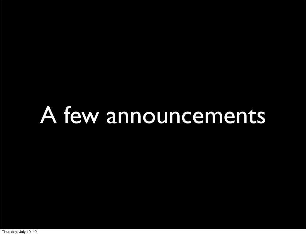A few announcements Thursday, July 19, 12