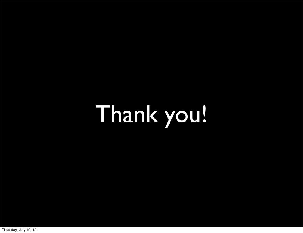 Thank you! Thursday, July 19, 12