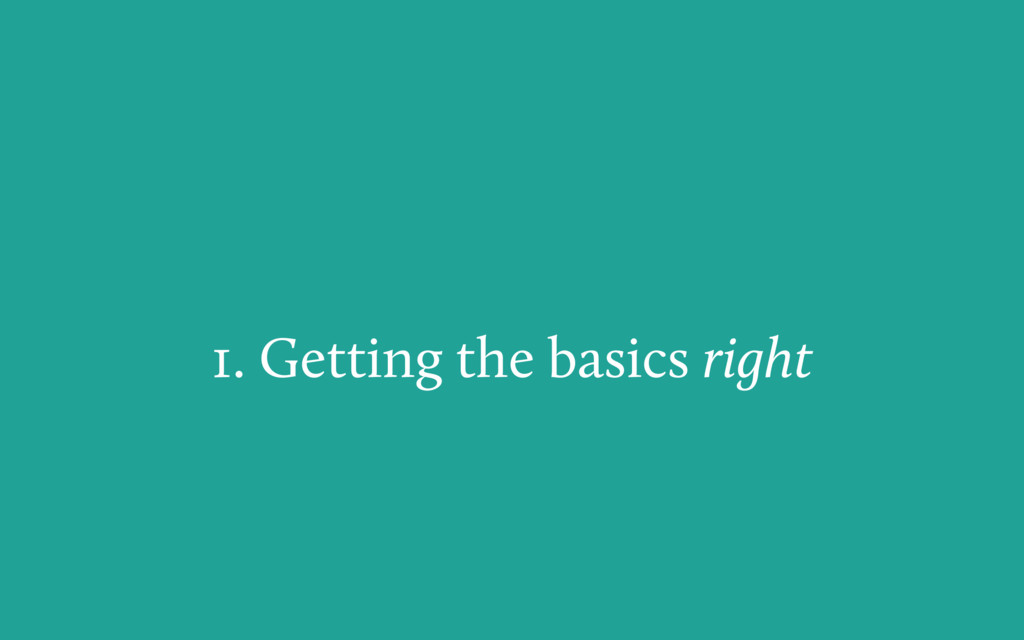1. Getting the basics right