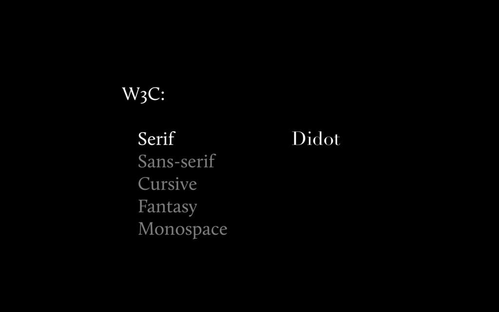 Didot W3C: Serif Sans-serif Cursive Fantasy Mon...