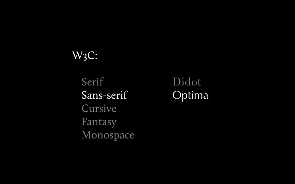 Didot Optima W3C: Serif Sans-serif Cursive Fant...