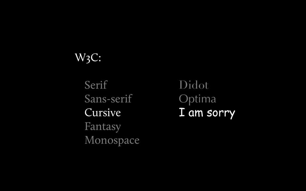 Didot Optima I am sorry W3C: Serif Sans-serif C...