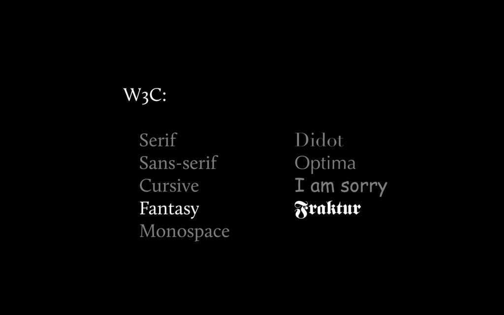 Didot Optima I am sorry Fraktur W3C: Serif Sans...