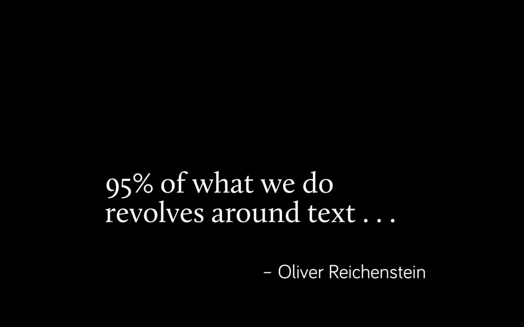 95% of what we do revolves around text . . . – ...