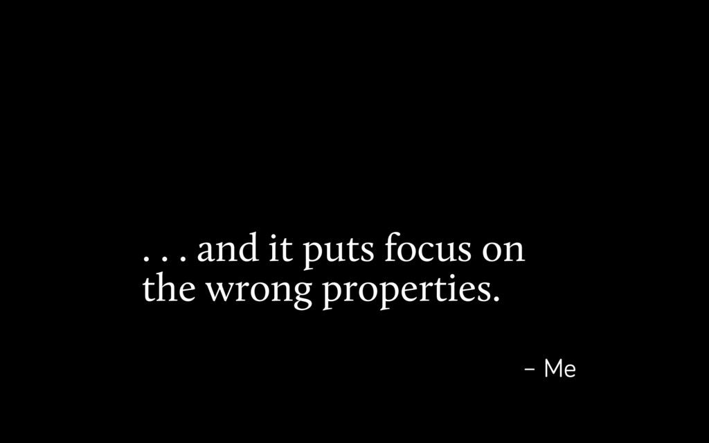 . . . and it puts focus on the wrong properties...