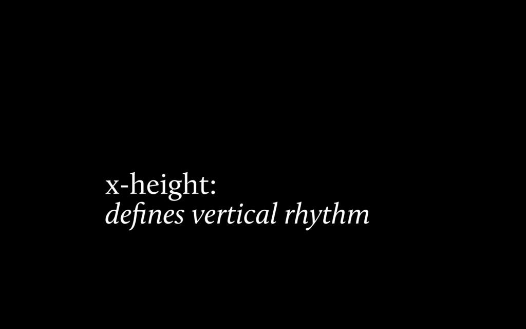 x-height: defines vertical rhythm